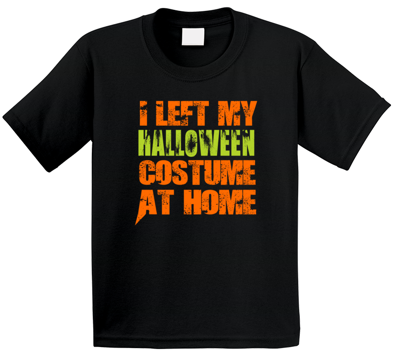 Kids Shirt, I Left My Halloween Costume At Home, Halloween Costume Shirt,