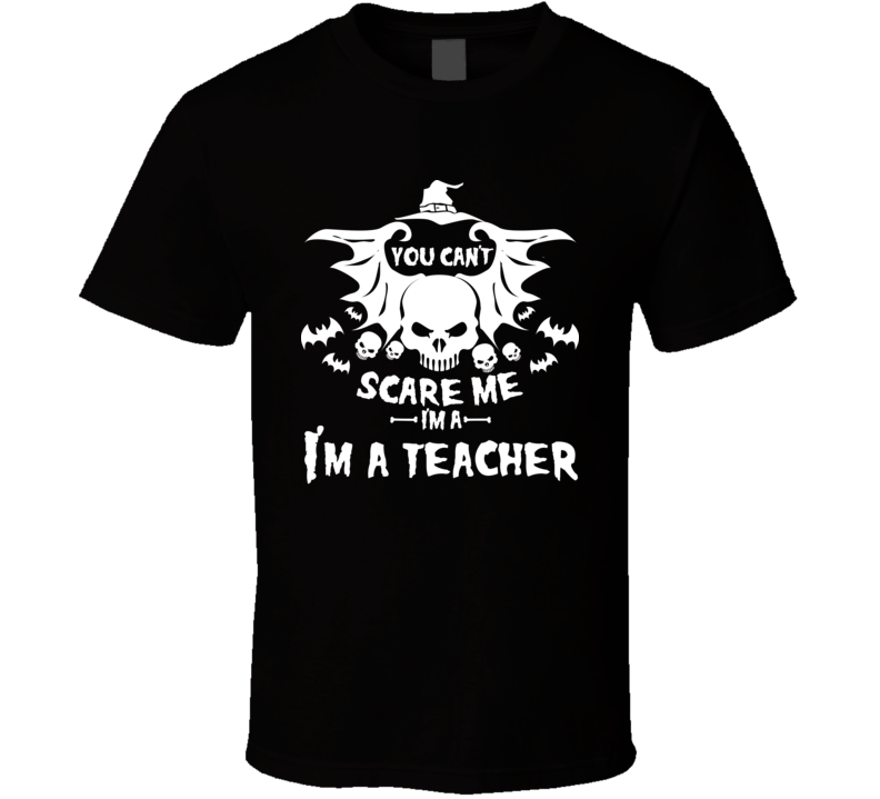 You Can't Scare Me, I'm A Teacher T-shirt, You Can't Scare Me Shirt,