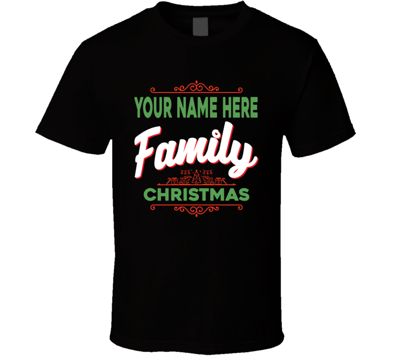 Family Christmas Shirt, Your Name Here Family Christmas Shirt, Custom Name Christmas Shirt, Christmas Tee Shirt