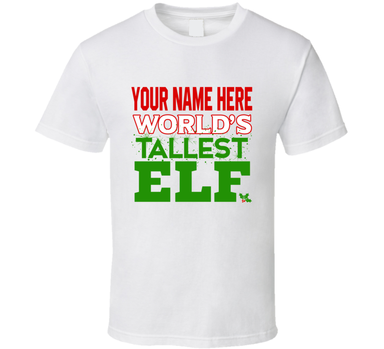 Worlds Tallest Elf Shirt, Funny Christmas Tee, Funny Christmas Shirt