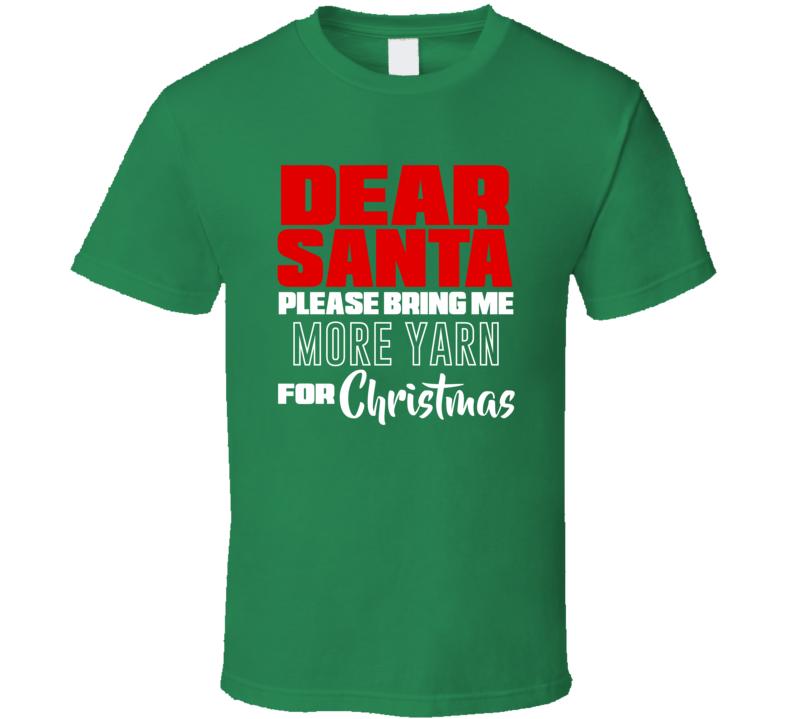 Dear Santa Please Bring Me More Yarn For Christmas T Shirt