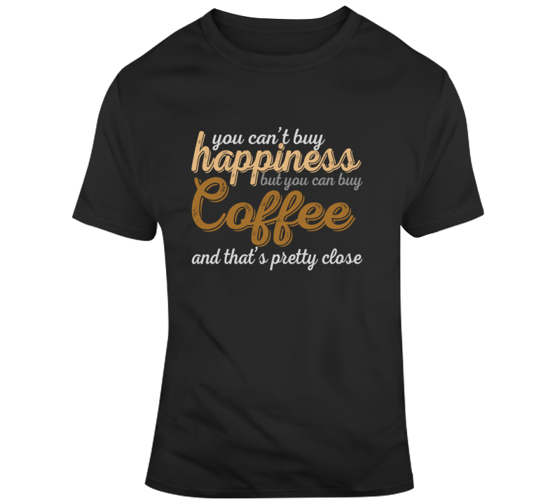 You Can't Buy Happiness, But You Can Buy Coffee Shirt, Black Tshirt,coffee Shirt, Coffee Saying T Shirt
