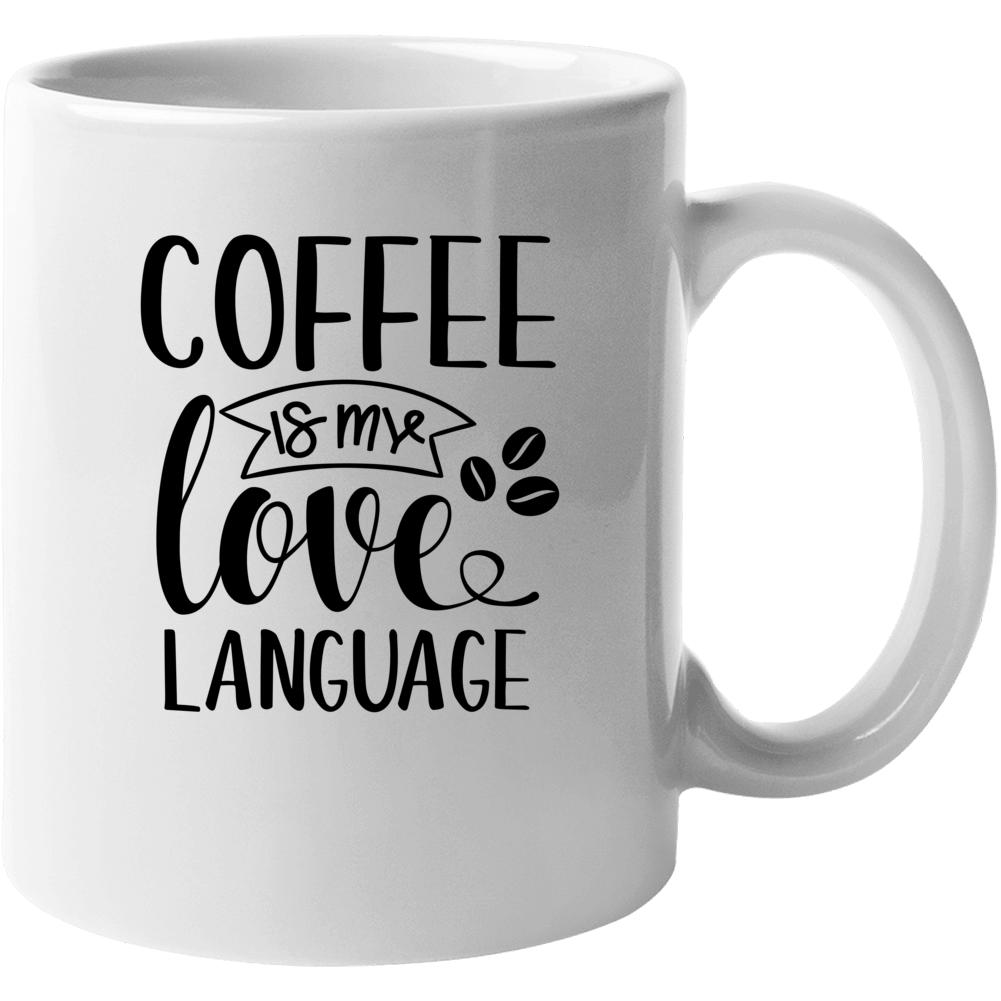 Coffee Is My Love Language Coffee Mug, Coffee Gift, Funny Coffee Quote, Coffee Lovers T Shirt