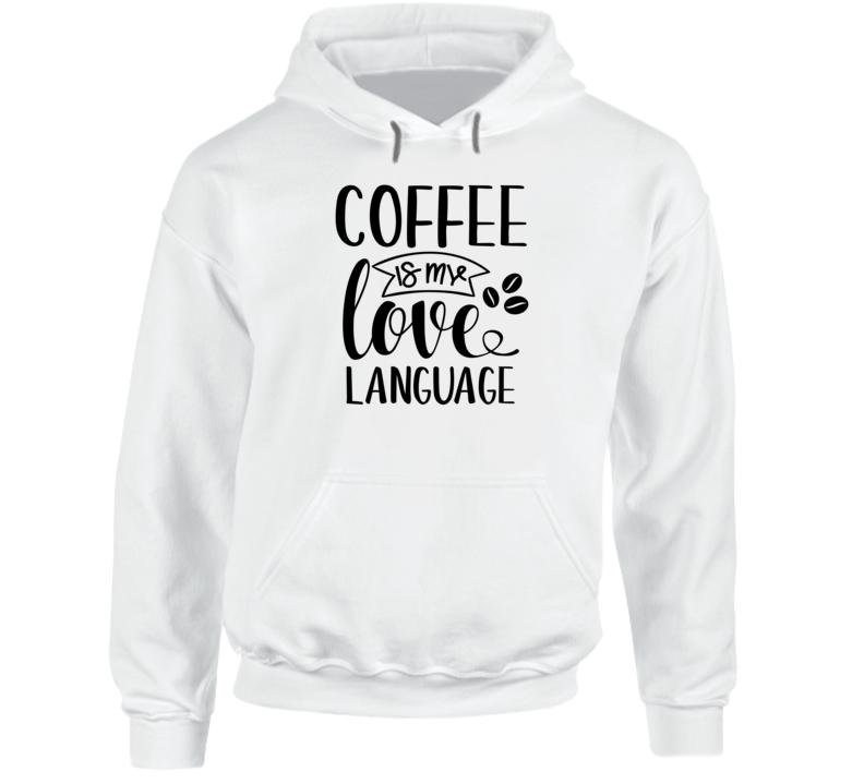 Coffee Is My Love Language Coffee Mug, Coffee Gift, Funny Coffee Quote, Coffee Lovers Hoodie