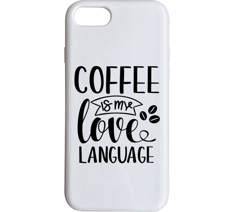 Coffee Is My Love Language Coffee Mug, Coffee Gift, Funny Coffee Quote, Coffee Lovers Phone Case