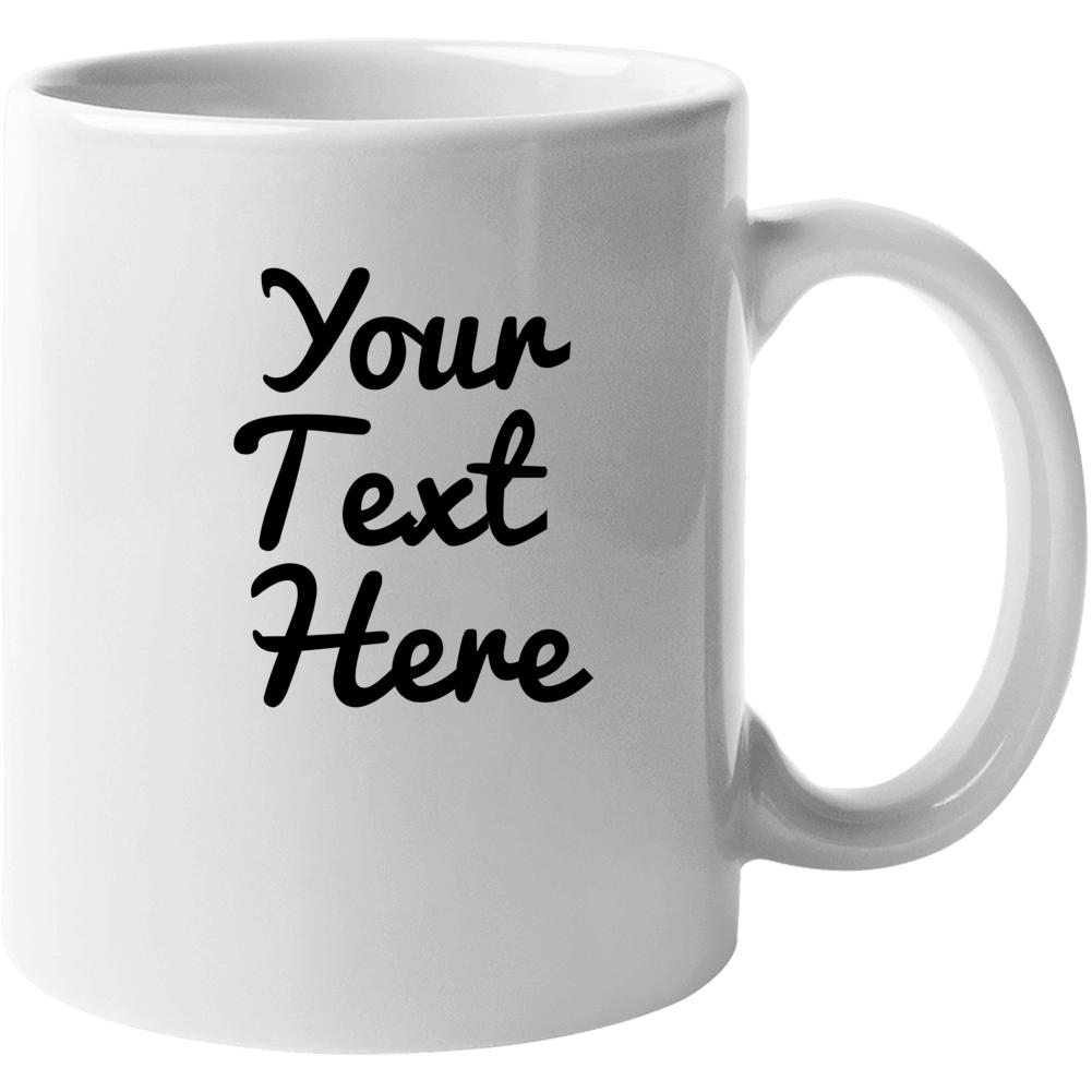 Your Text Here Mug, Customizable Mug, Custom Text Mug