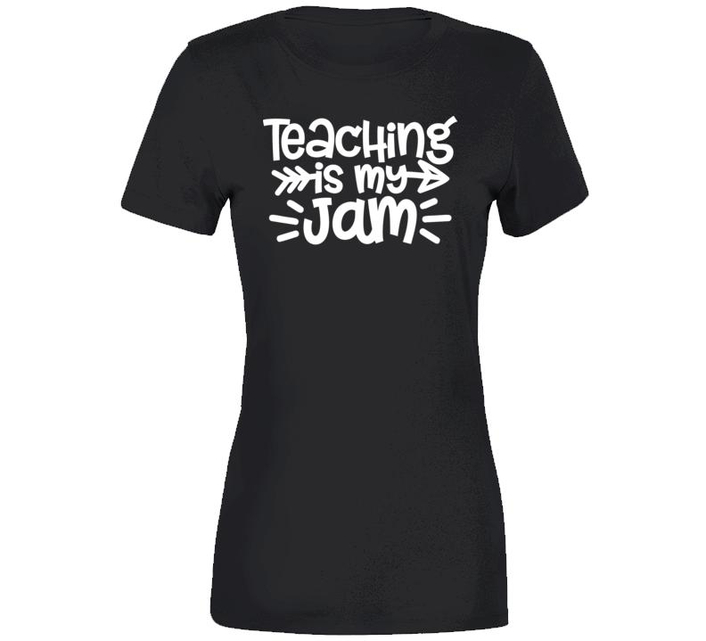 Teaching Is My Jam T-shirt, Teaching Is My Jam Shirt, Teacher Gift, Funny Teacher Quote, Teacher Appreciation Ladies T Shirt