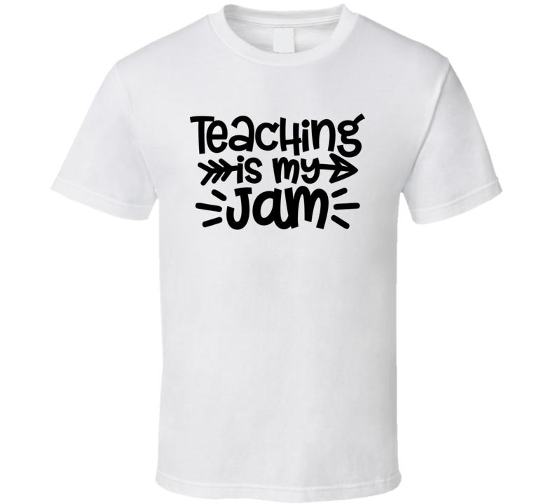 Teaching Is My Jam , White T Shirt