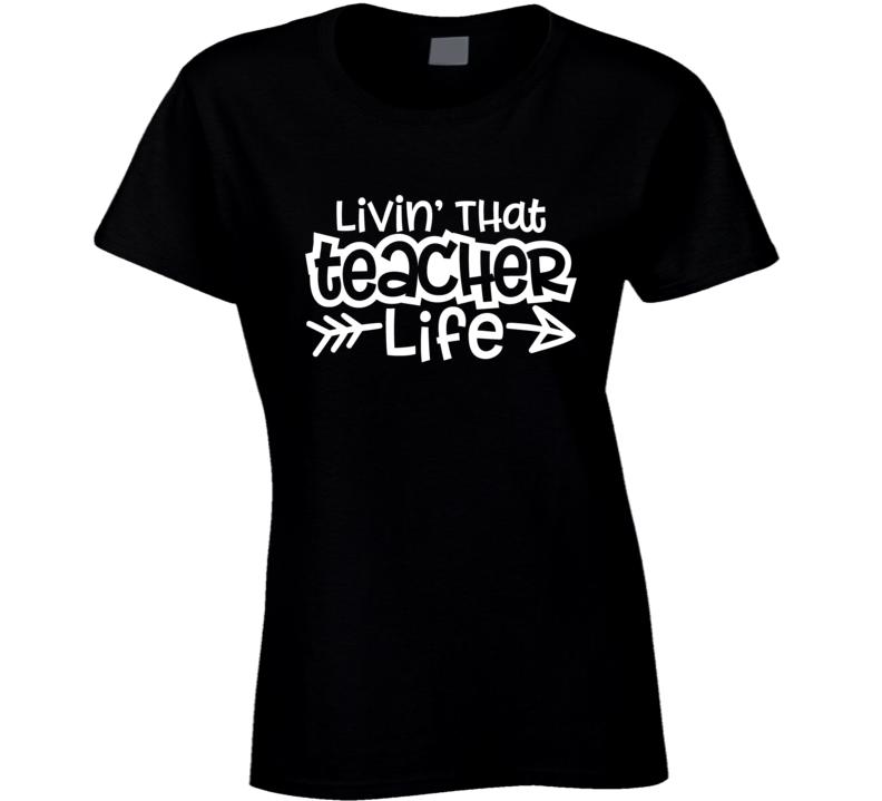 Livin' That Teacher Life, Black T-shirt, Teacher Appreciation, Teacher Gift Ladies T Shirt