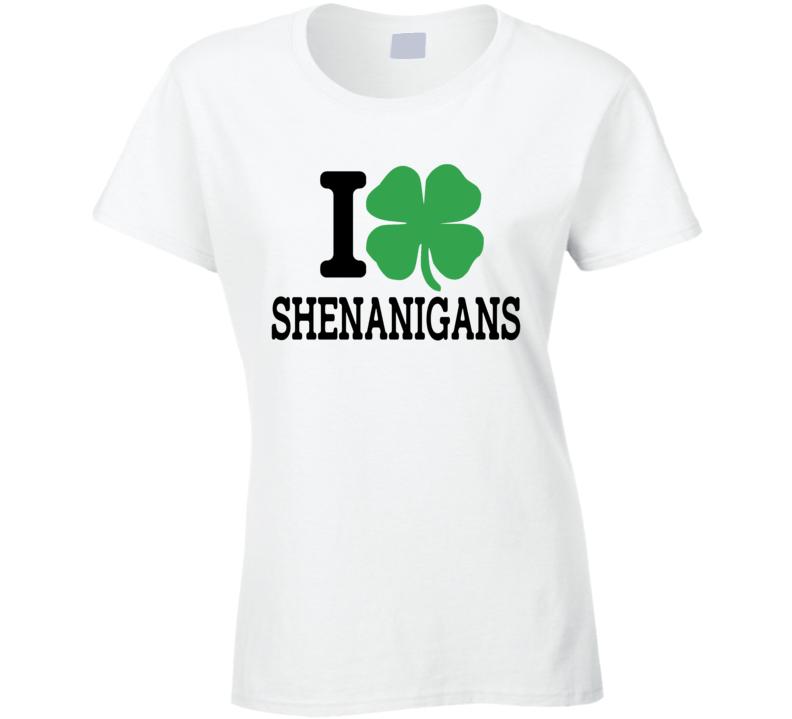 I Shamrock Shenanigans, I Shamrock Tanktop, I Love Shenanigans Ladies T Shirt