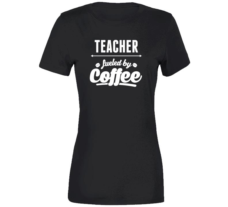 Teacher Fueled By Coffee, Teacher Shirt, Educator Shirt, Teach Love Inspire Ladies T Shirt