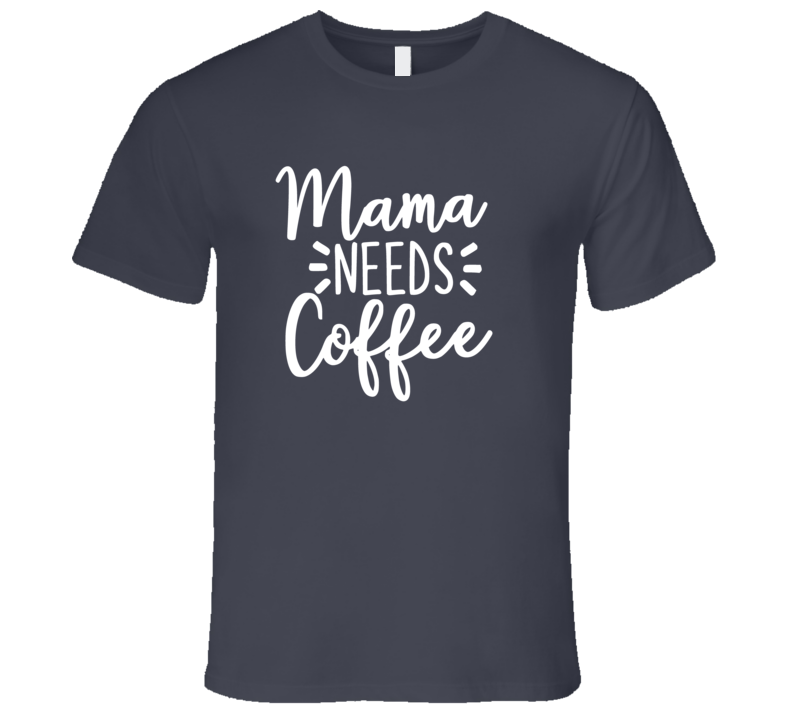 Mama Needs Coffee Shirt, Mom Needs Coffee Shirt, Mama Needs Coffee, Mama, Needs, Coffee, Coffee Shirt, Coffee T-shirt, Mama Needs Coffee, Mom Needs Coffee T Shirt