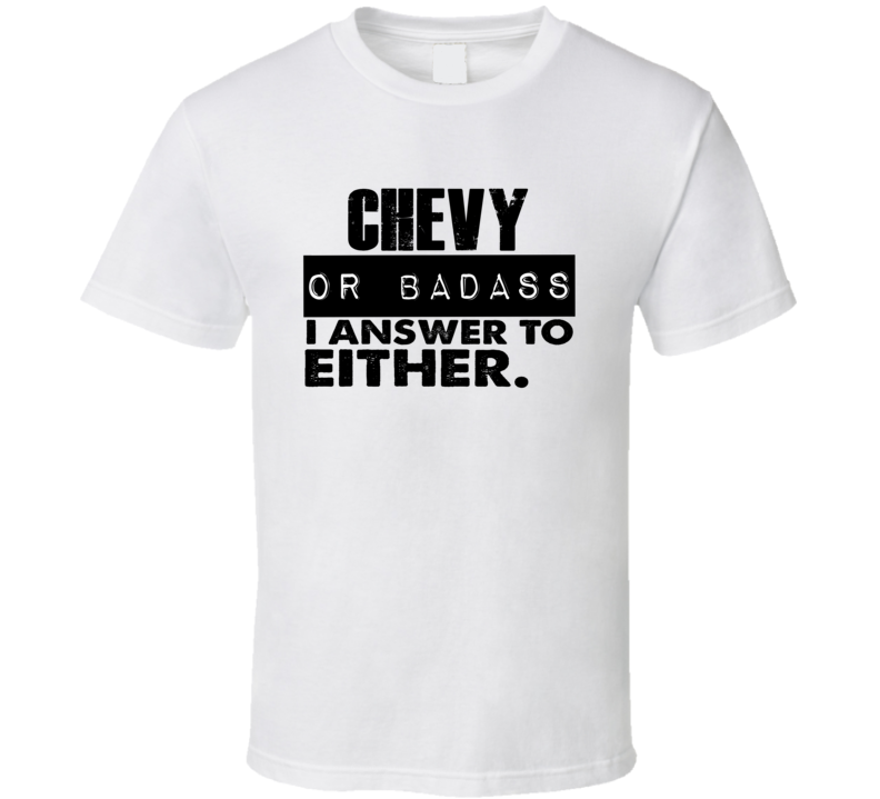 Chevy Or Badass I Answer To Both Funny T Shirt