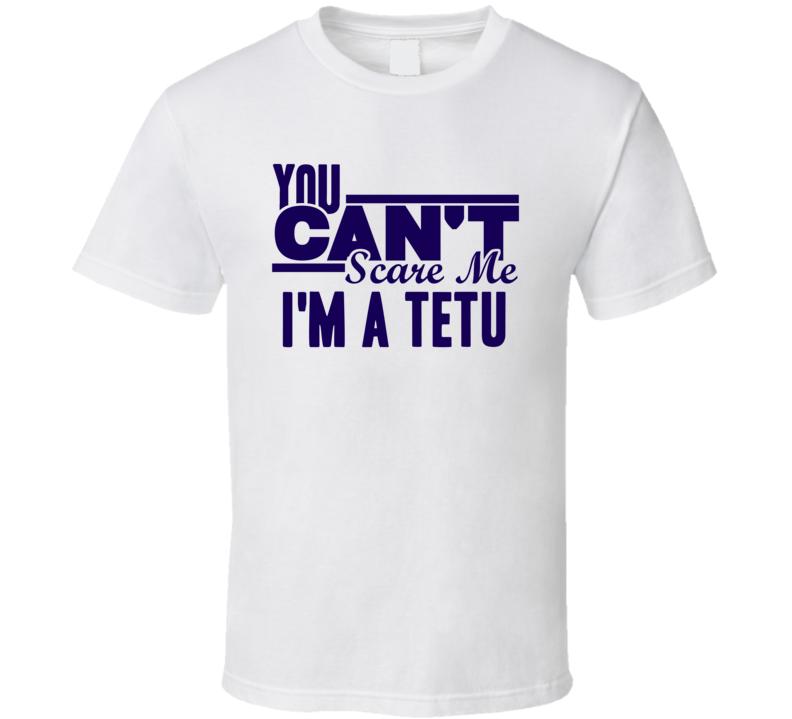 You Cant Scare Me Im A Tetu Last Name T Shirt