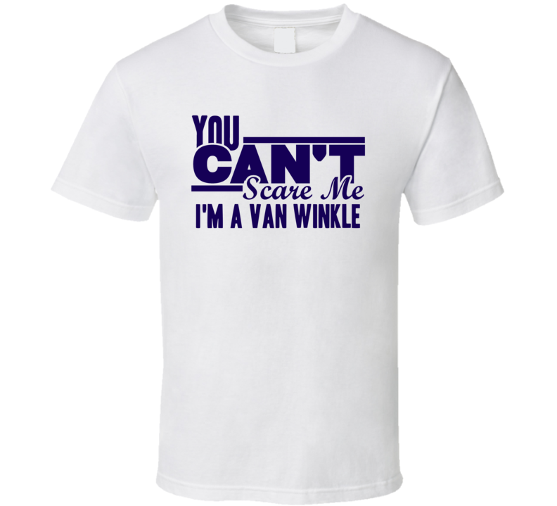 You Cant Scare Me Im A Van Winkle Last Name T Shirt