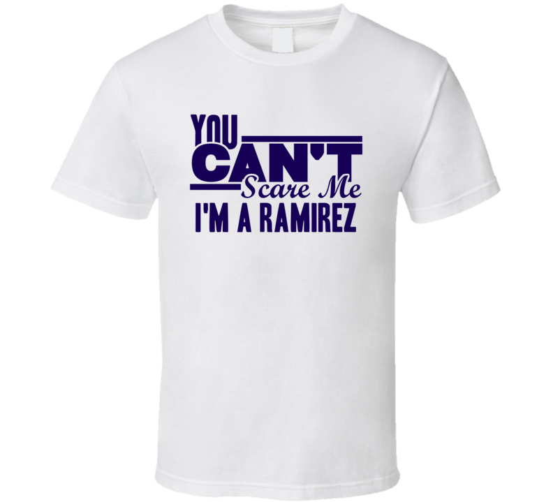 You Cant Scare Me Im A Ramirez Last Name T Shirt