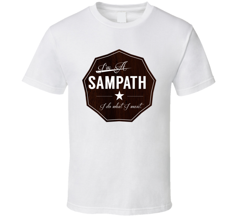 Im A Sampath I Do What I Want Funny Last Name T Shirt