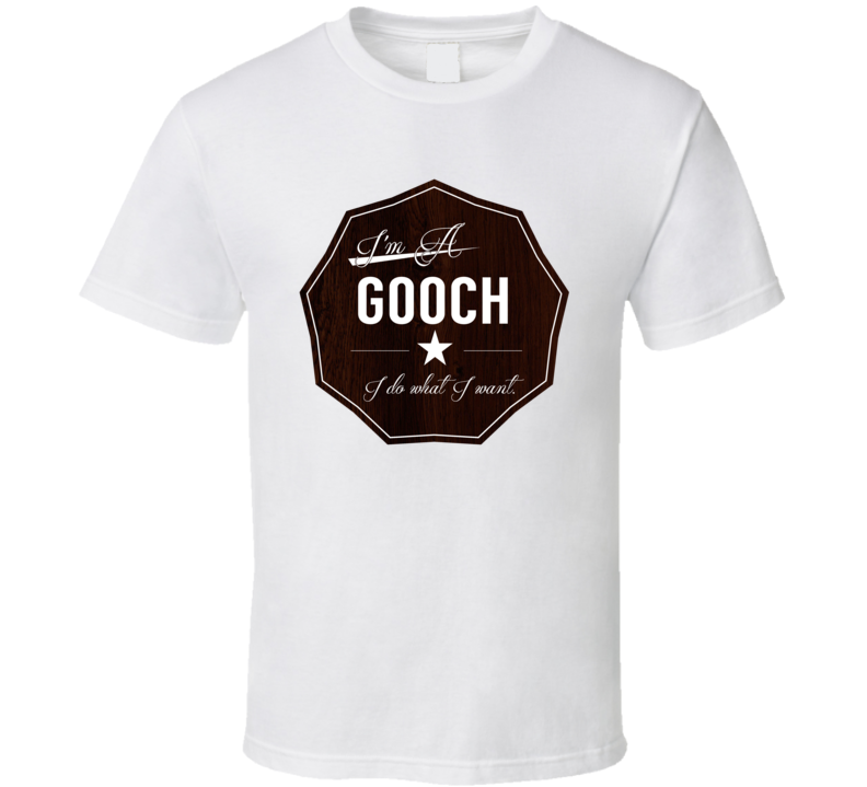 Im A Gooch I Do What I Want Funny Last Name T Shirt