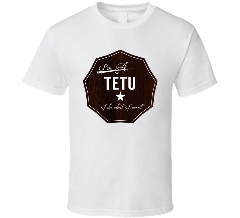 Im A Tetu I Do What Want Funny Last Name T Shirt