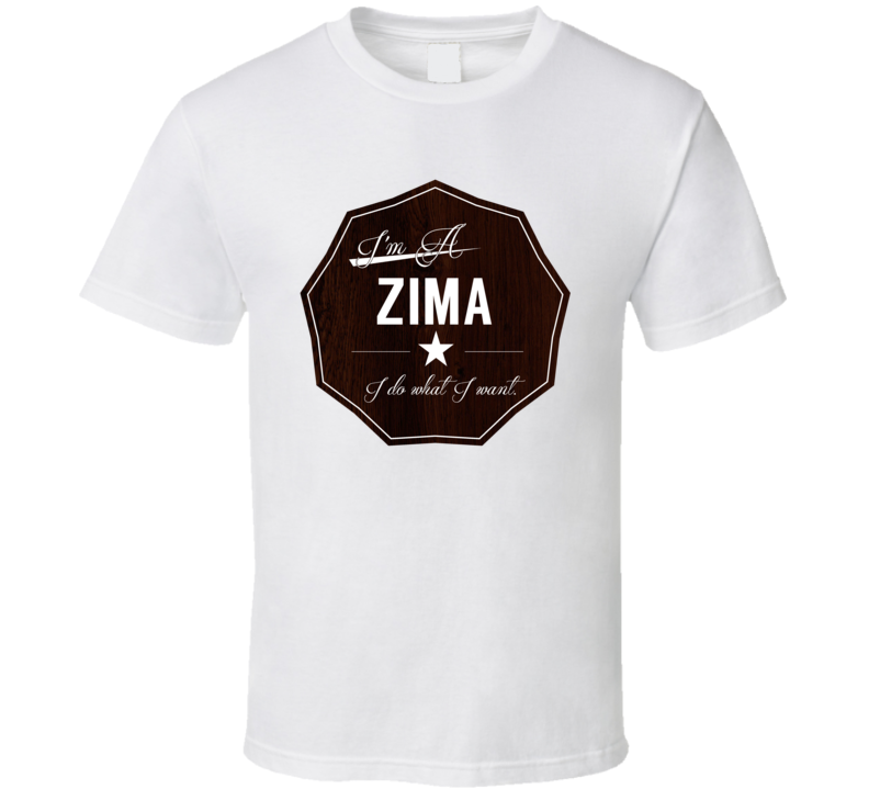 Im A Zima I Do What I Want Funny Last Name T Shirt