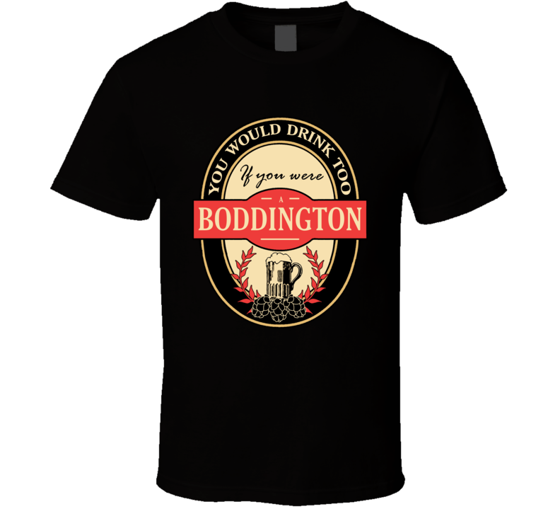 Drink If You Are A Boddington Funny Beer Party Label Inspired T Shirt