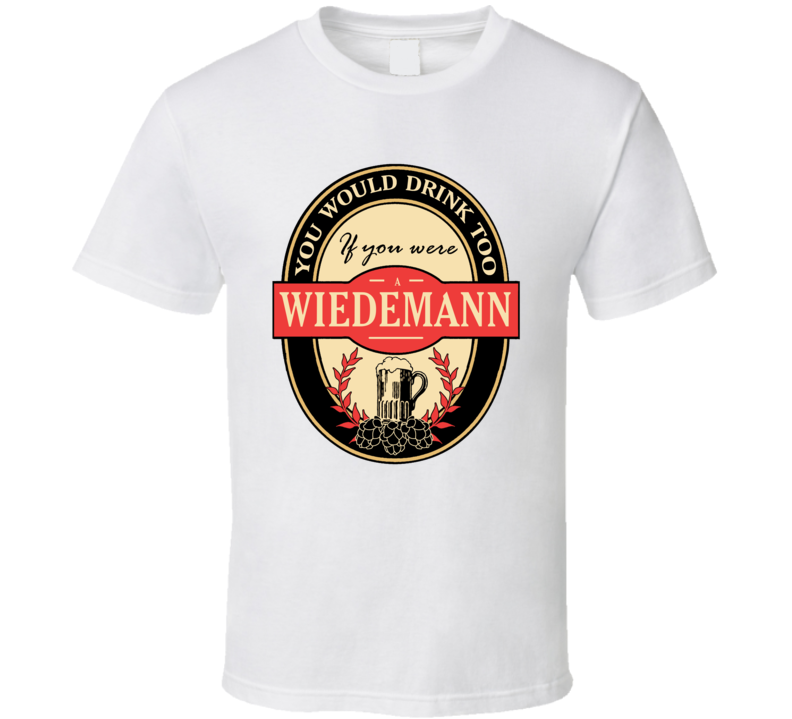 Drink If You Are A Wiedemann Funny Beer Party Label Inspired T Shirt