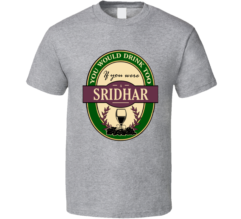 Drink If You Are A Sridhar Funny Wine Party Label Inspired T Shirt