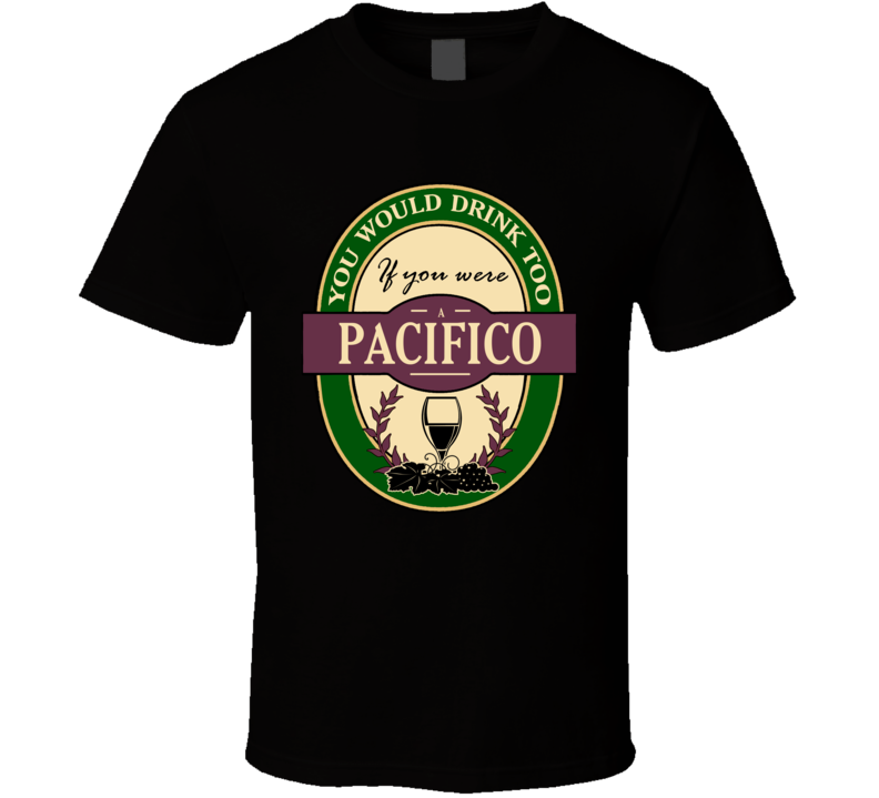 Drink If You Are A Pacifico Funny Wine Party Label Inspired T Shirt