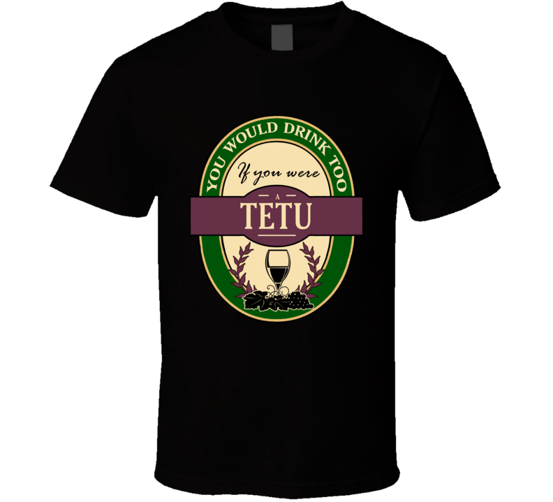 Drink If You Are A Tetu Funny Wine Party Label Inspired T Shirt