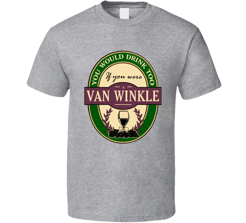 Drink If You Are A Van Winkle Funny Wine Party Label Inspired T Shirt