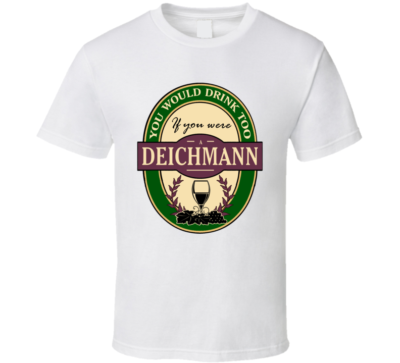 Drink If You Are A Deichmann Funny Wine Party Label Inspired T Shirt