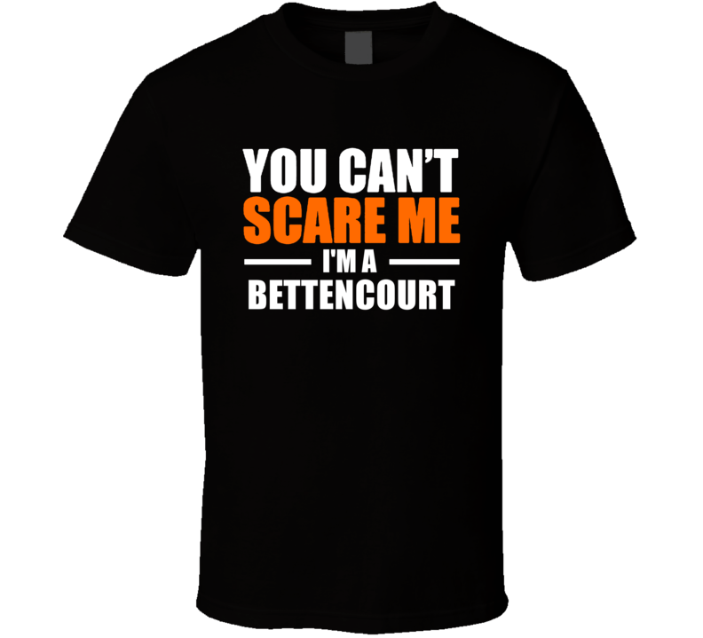 You Cant Scare Me Im A Bettencourt Last Name T Shirt
