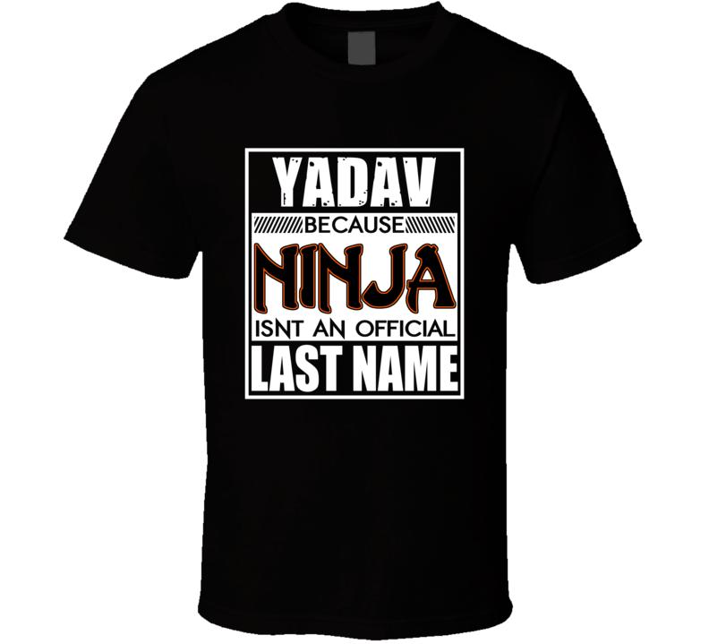 Yadav Because Ninja Official Last Name Funny T Shirt