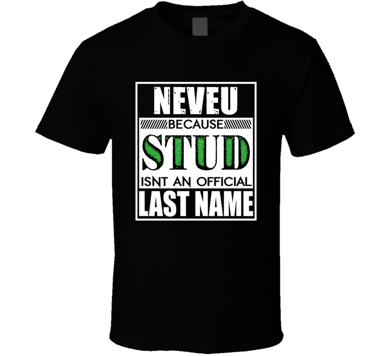 Neveu Because Stud Official Last Name Funny T Shirt
