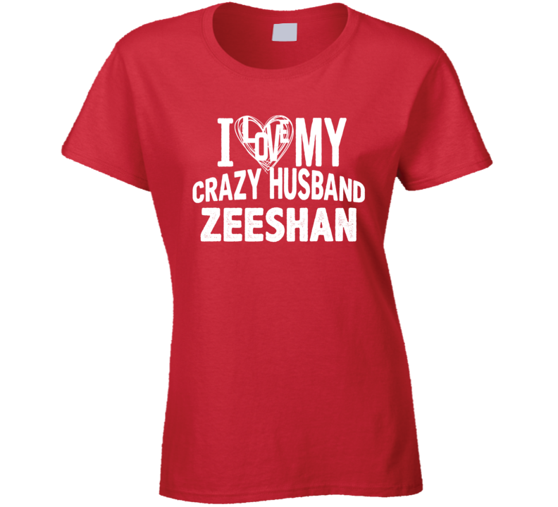 Love My Crazy Husband Zeeshan Funny Trending Couples T Shirt