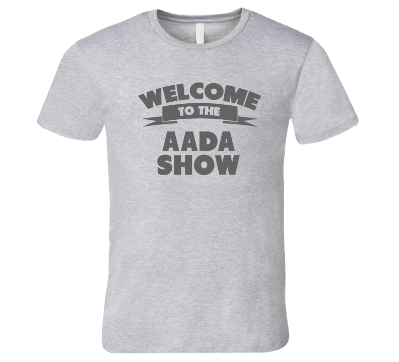 Welcome To The Aada Show Personalized Name T Shirt