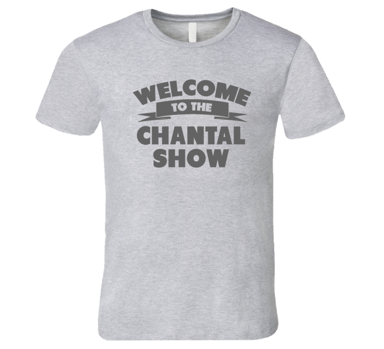 Welcome To The Chantal Show Personalized Name T Shirt