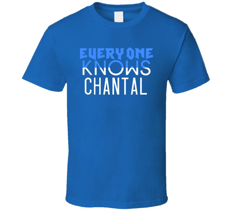 Everyone Knows Chantal Popular Name T Shirt