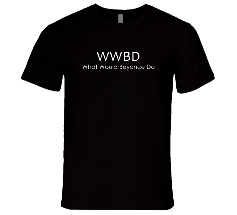 What Would Beyonce Do Popular T Shirt