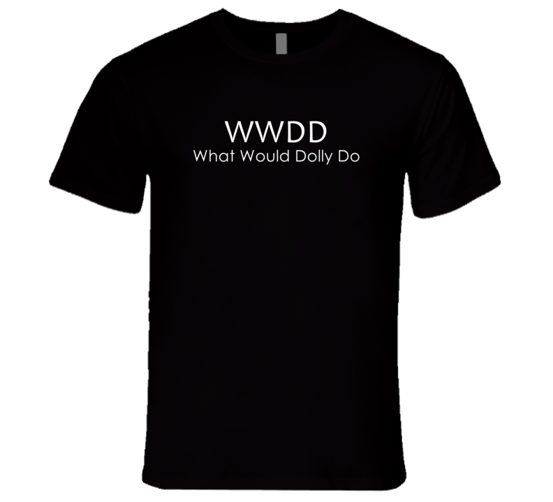 What Would Dolly Do Popular T Shirt
