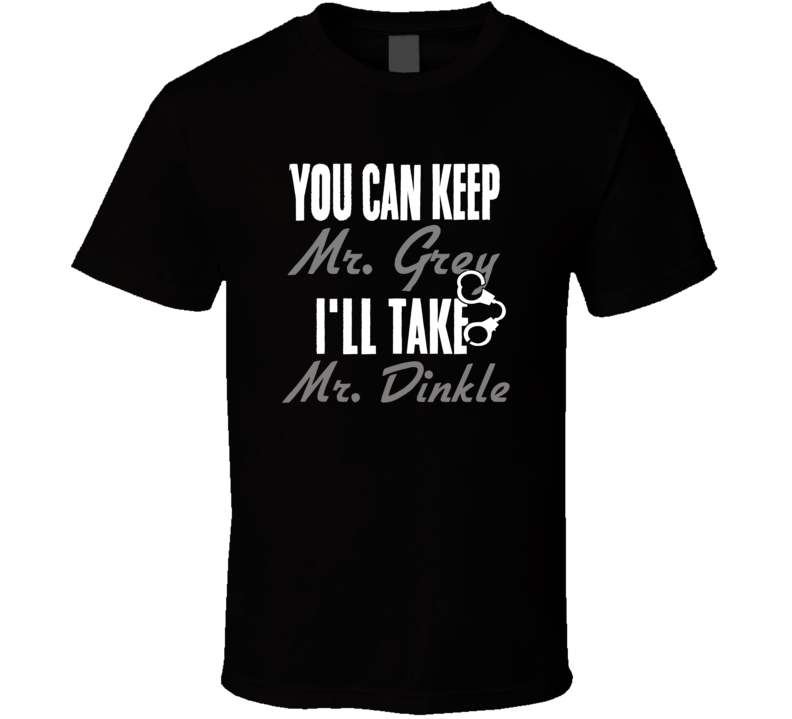 You Can Keep Mr Grey Ill Take Mr Dinkle Husband T Shirt