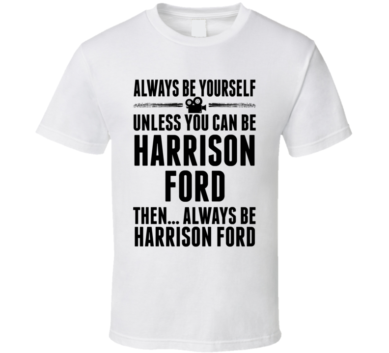 Always Be Harrison Ford T Shirt