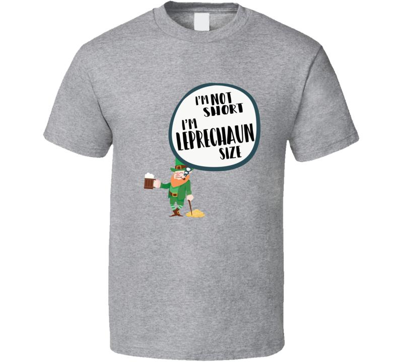 71c084084 I'm Not Short I'm Leprechaun Size Irish Ireland St Patrick's Day Funny T  Shirt