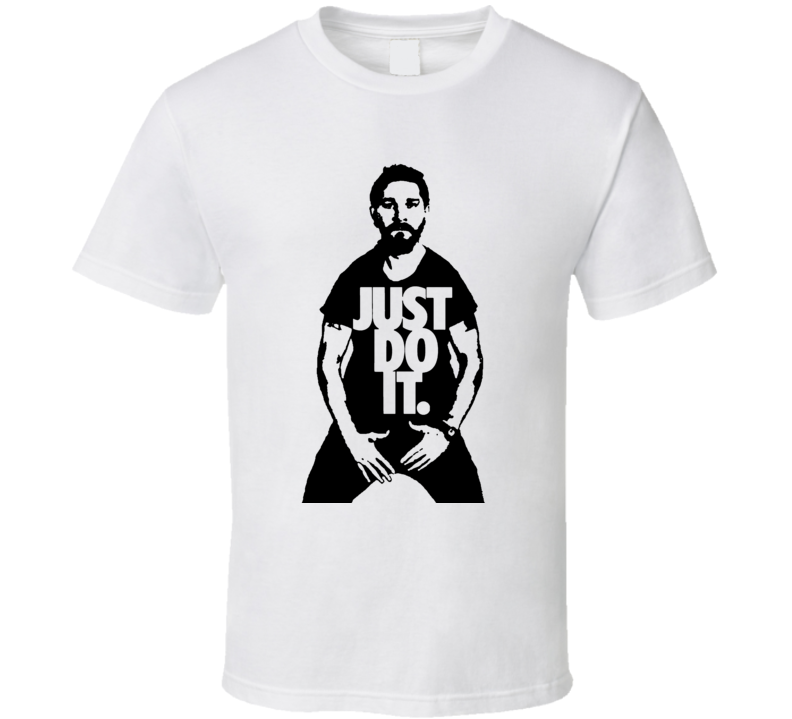 Shia Labeouf Just Do It Funny Motivational Speech Intense Shouting Inspiring T Shirt