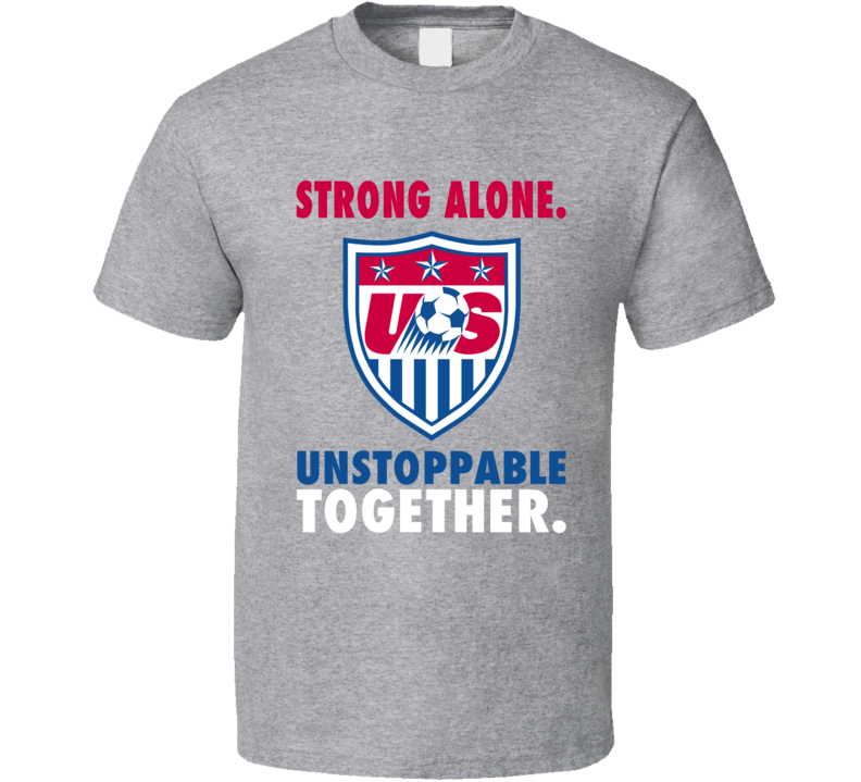 Womens World Champions Strong Alone Unstoppable Together Team USA Soccer T Shirt