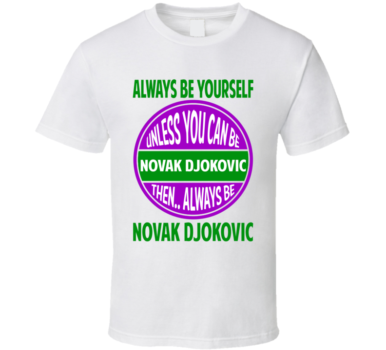 Always Be Yourself Unless You Can Be Novak Djokovic Tennis Champion T Shirt