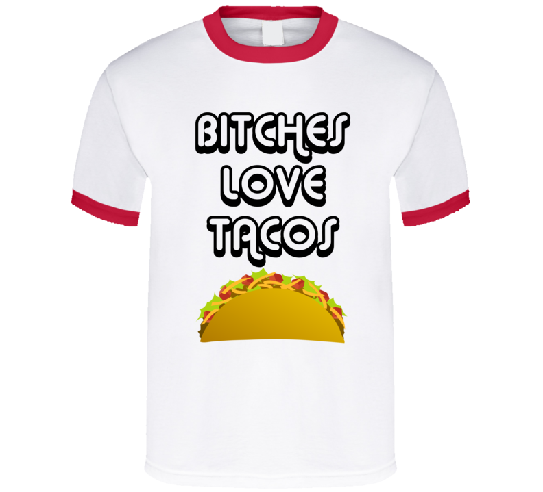 Bitches Love Tacos T Shirt