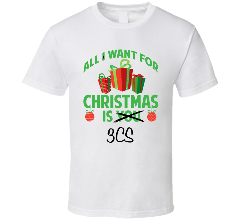All I Want For Christmas Is You 3C'S Funny Xmas Gift T Shirt