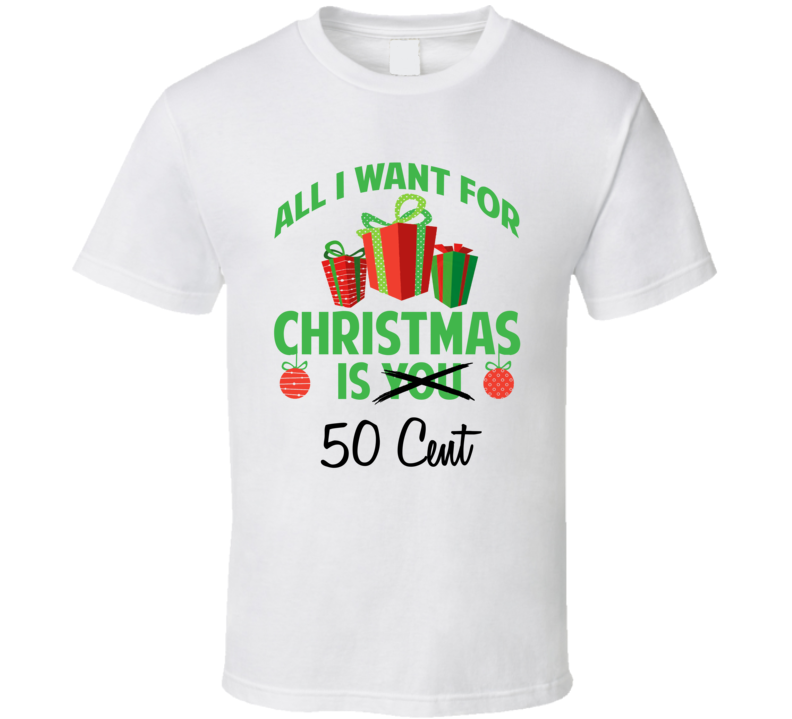 All I Want For Christmas Is You 50 Cent Funny Xmas Gift T Shirt