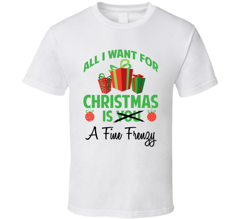 All I Want For Christmas Is You A Fine Frenzy Funny Xmas Gift T Shirt